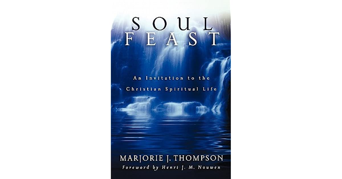 Soul Feast: An Invitation to the Christian Spiritual Life by
