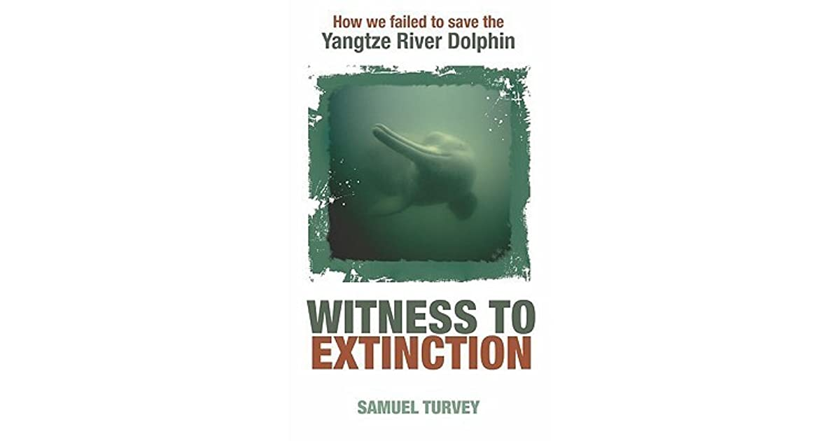 Witness To Extinction How We Failed To Save The Yangtze