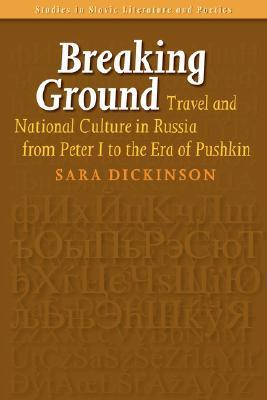 Breaking Ground - Travel and National Culture in Russia from Peter I to the Era of Pushkin