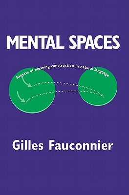 Mental Spaces: Aspects of Meaning Construction in Natural Language
