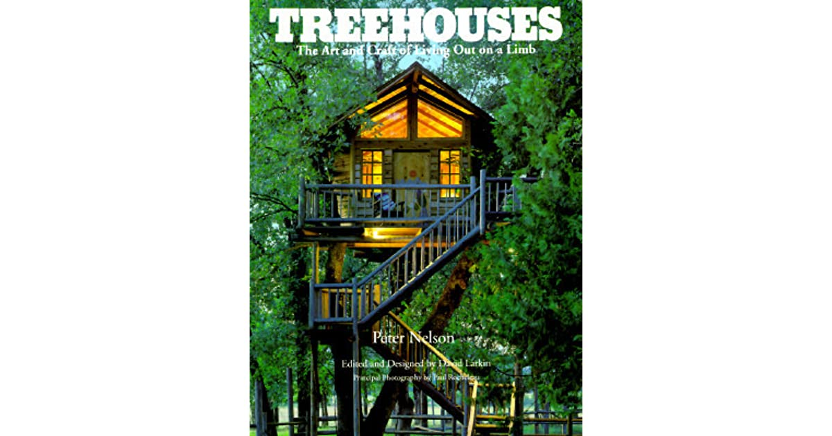 Treehouses: The Art and Craft of Living Out on a Limb by Pete Nelson