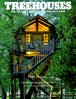 Treehouses: The Art and Craft of Living Out on a Limb by