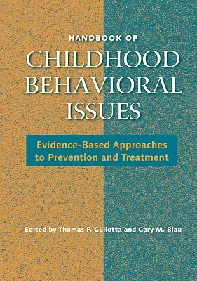 Handbook of Childhood Behavioral Issues Evidence-Based Approaches to Prevention and Treatment, Second Edition