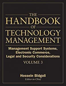 The Handbook of Technology Management, Volume 3: Management Support Systems, Electronic Commerce, Legal and Security Considerations