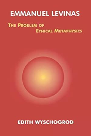 [Ebook] ➯ Emmanuel Levinas: The Problem of Ethical Metaphysics (Perspectives in Continental Philosophy, 8) ➮ Edith Wyschogrod – Submitalink.info