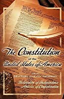 The Constitution of the United States of America,: With the Bill of Rights and All of the Amendments; The Declaration of Independence; And the Articles of Confederation