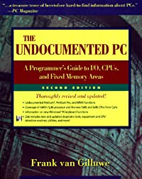 The Undocumented PC: A Programmer's Guide to I/O, CPUs, and Fixed Memory Areas