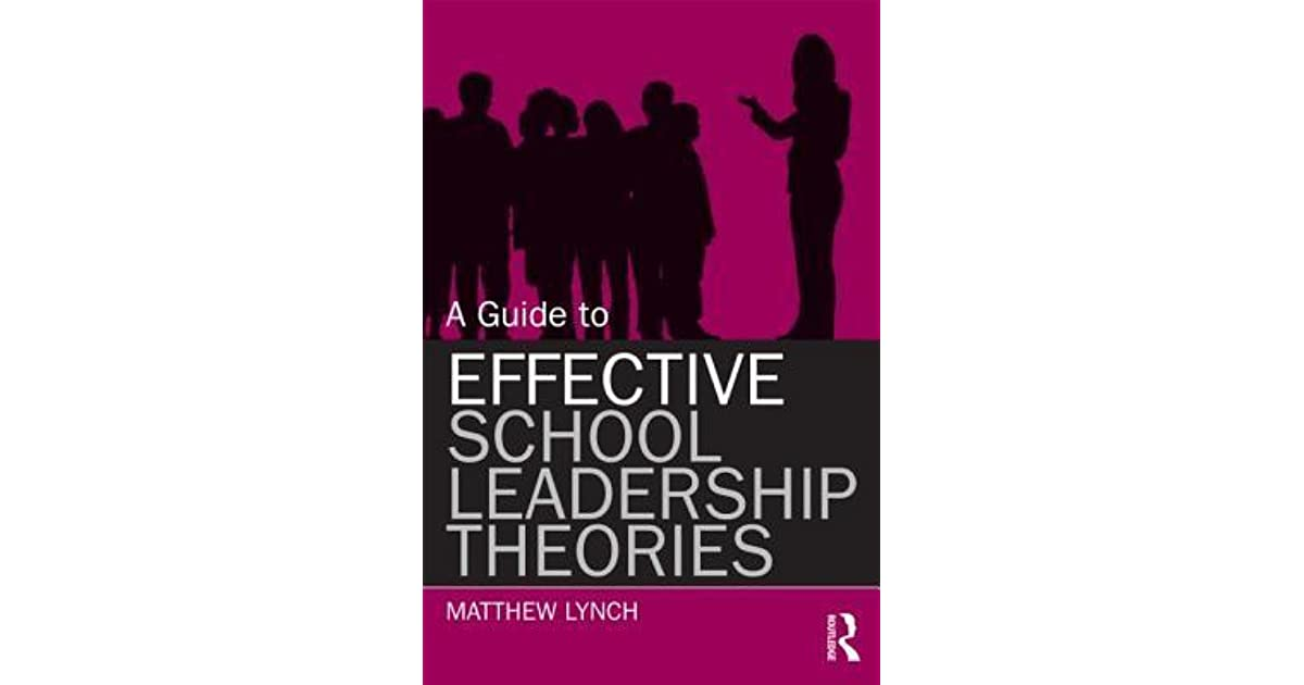 A Guide to Effective School Leadership Theories by Matthew Lynch