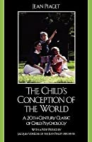 The Child's Conception of the World: A 20th-Century Classic of Child Psychology