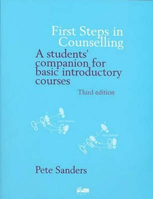First Steps In Counselling: A Student's Companion for Basic Introductory Courses
