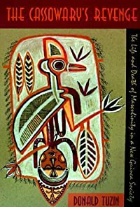 The Cassowary's Revenge: The Life and Death of Masculinity in a New Guinea Society