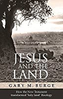 Jesus and the Land: How the New Testament Transformed 'Holy Land' Theology