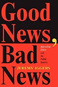 Good News, Bad News: Journalism Ethics And The Public Interest