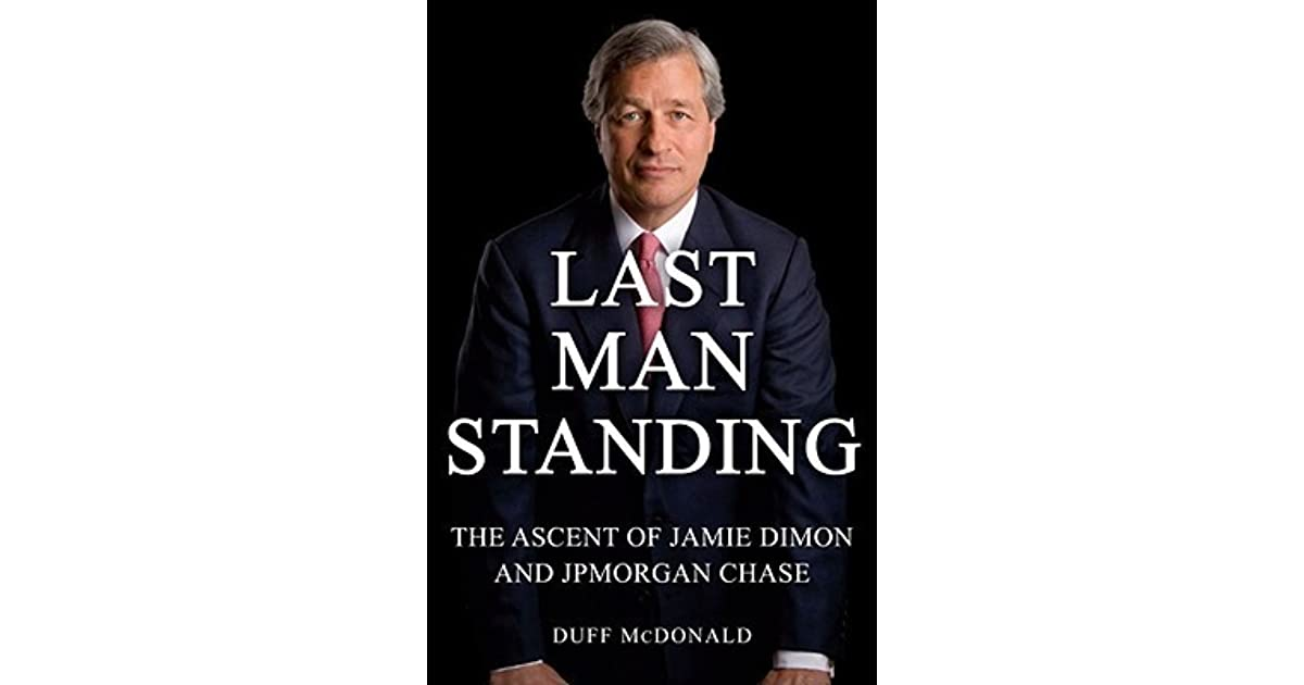 Last Man Standing: The Ascent of Jamie Dimon and JPMorgan Chase by
