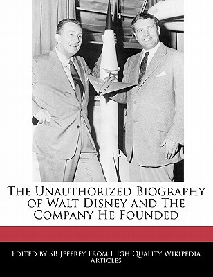 The Unauthorized Biography of Walt Disney and the Company He Founded