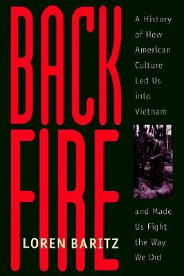 Backfire: A History of How American Culture Led Us into
