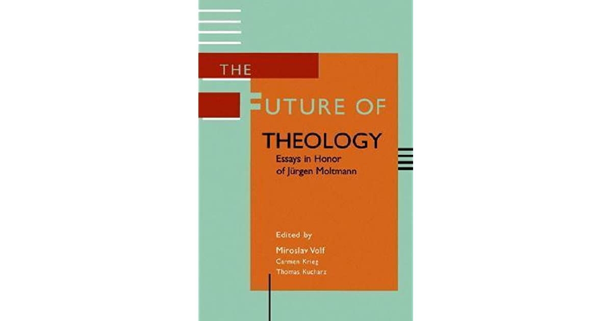 the future of theology essays in honor of jurgen moltmann by the future of theology essays in honor of jurgen moltmann by miroslav volf