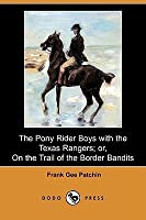 The Pony Rider Boys with the Texas Rangers; Or, on the Trail of the Border Bandits (Dodo Press)