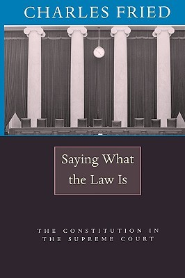 Saying What the Law Is: The Constitution in the Supreme Court