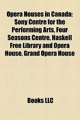 Opera Houses in Canada: Sony Centre for the Performing Arts, Four Seasons Centre, Haskell Free Library and Opera House, Grand Opera House
