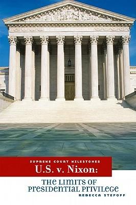 U.S. v. Nixon: The Limits of Presidential Privilege (Supreme Court Milestones)