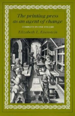 The Printing Press as an Agent of Change by Elizabeth L. Eisenstein