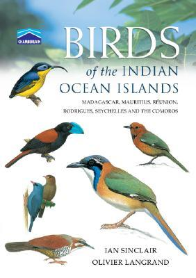 Birds of the Indian Ocean Islands : Madagascar, Mauritius, Reunion, Rodrigues, Seychelles and the Comoros (Chamberlain)