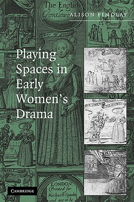 Playing Spaces in Early Women's Drama Alison Findlay