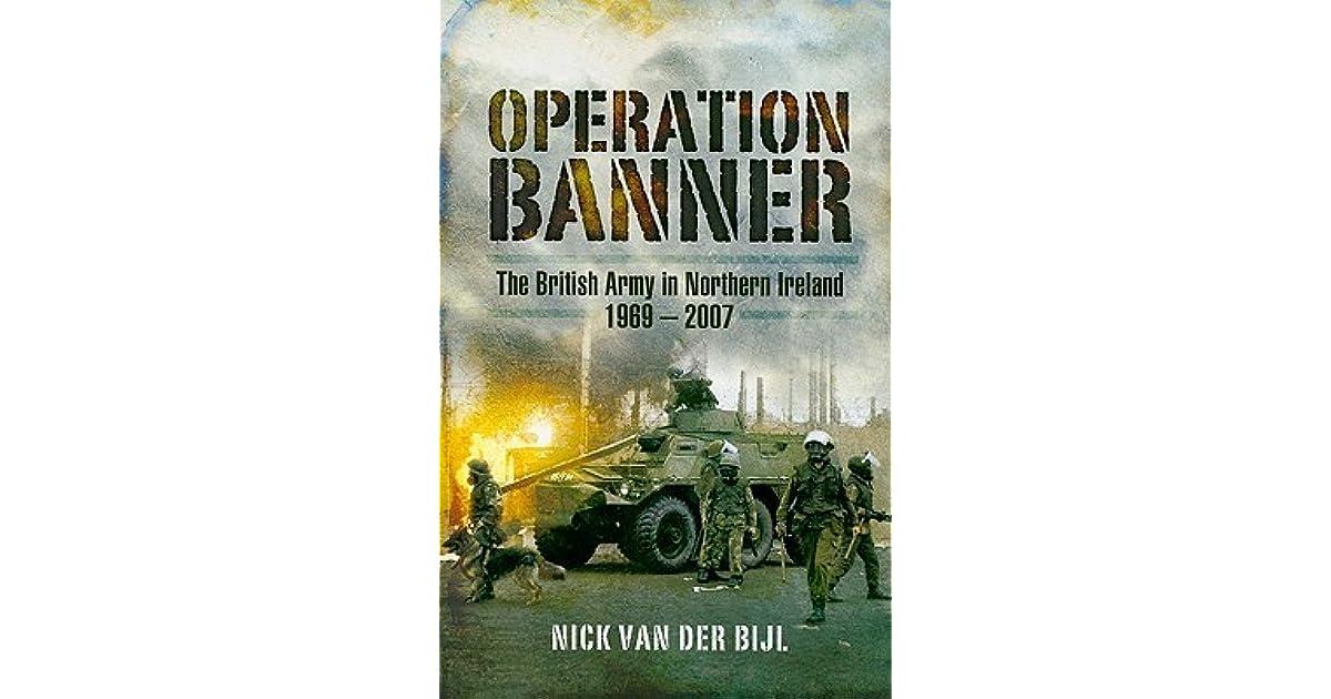 91a6d88779 Operation Banner  The British Army in Northern Ireland 1969 - 2007 by Nick  Van Der Bijl