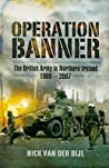 Operation Banner: The British Army in Northern Ireland 1969 - 2007