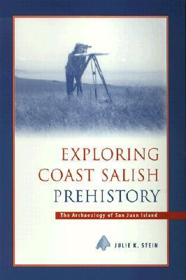 Exploring Coast Salish Prehistory The Archaeology of San Juan Island