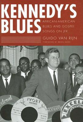Kennedy's Blues: African-American Blues and Gospel Songs on JFK