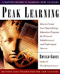 Peak Learning: How to Create Your Own Lifelong Education Program for Personal Enlightenment and Professional Success