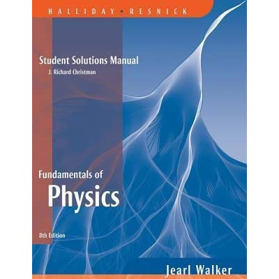 fundamentals of physics student solutions manual by j richard rh goodreads com student solution manual fundamentals of physics 10th edition pdf student solution manual fundamentals of physics 9th edition pdf