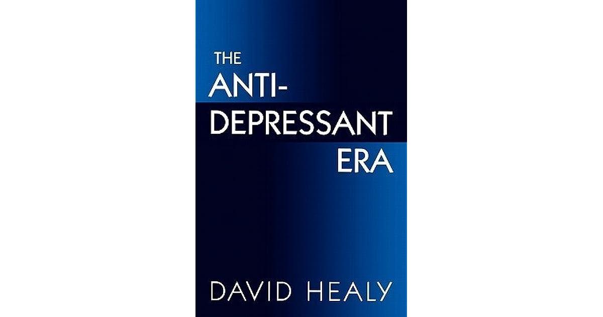 The Antidepressant Era by David Healy