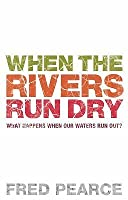 When the Rivers Run Dry: Water - The Defining Crisis of
