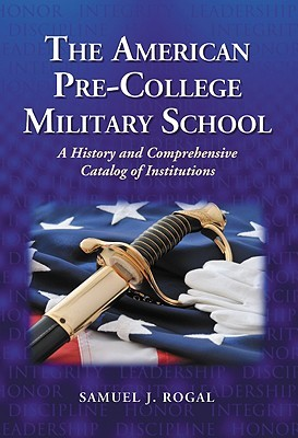The American Pre-College Military School: A History and Comprehensive Catalog of Institutions