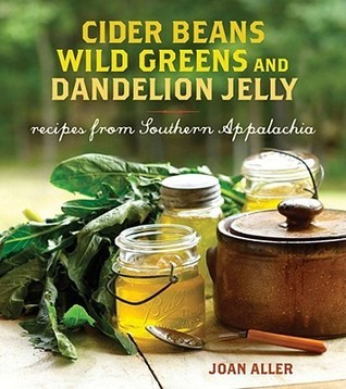 Cider Beans, Wild Greens, and Dandelion Jelly Recipes from Southern Appalachia