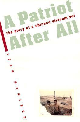 A Patriot After All The Story of a Chicano Vietnam Vet by Juan Ramirez
