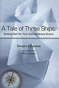 A Tale of Three Ships: Setting Sail for Your Extraordinary Dream