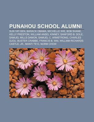 Punahou School Alumni: Sun Yat-Sen, Barack Obama, Michelle Wie, Bob Shane, Kelly Preston, William Ansel Kinney, Sanford B. Dole