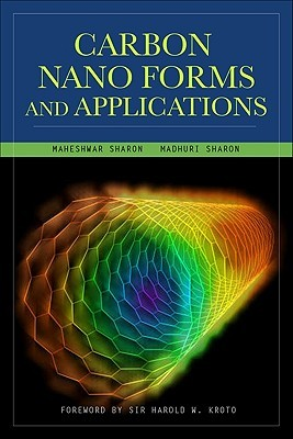 Carbon Nano Forms and Applications by Maheshwar Sharon
