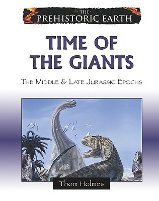 holmes t time of the giants the middle late jurassic epochs