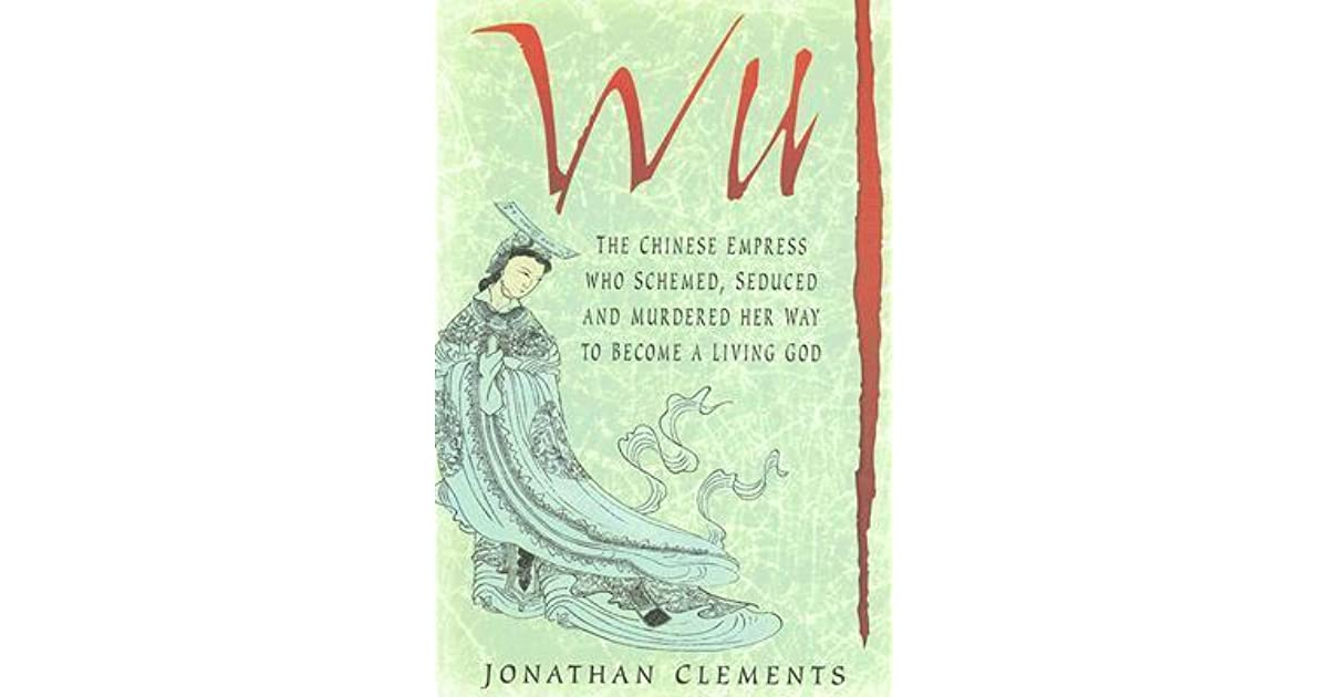 Wu: The Chinese Empress Who Schemed, Seduced and Murdered