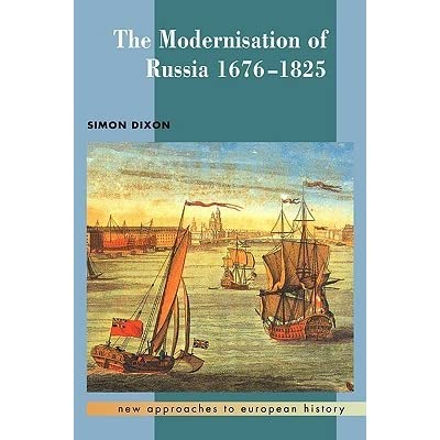 The Modernisation of Russia, 1676-1825 (New Approaches to European History)