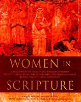 Women in Scripture: A Dictionary of Named and Unnamed Women in the Bible, the Apocryphal/Deuterocanonical Books, and the New Testament