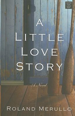 Ebook A Little Love Story By Roland Merullo