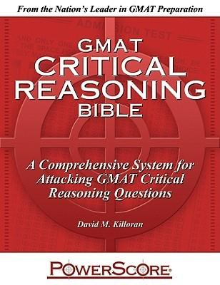 Gmat Critical Reasoning Bible: A Comprehensive System For Attacking The Gmat Critical Reasoning Questions