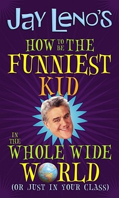 How to Be the Funniest Kid in the Whole Wide World (or Just in Your Class)