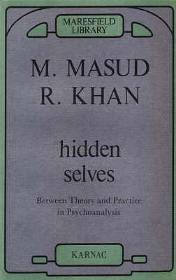 Hidden Selves  Between Theory and Practice in Psychoanalysis (1989, Karnac Books)